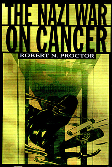 The Nazi War on Cancer by Robert N. Proctor