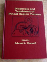 Diagnosis and Treatment of Pineal Region Tumors by Edward A. Neuwelt, MD